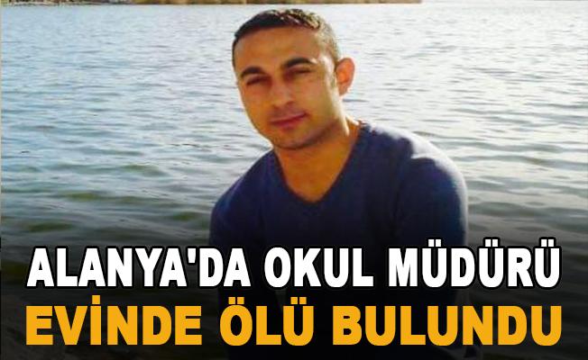 Alanya'da Okul müdürü evinde ölü bulundu