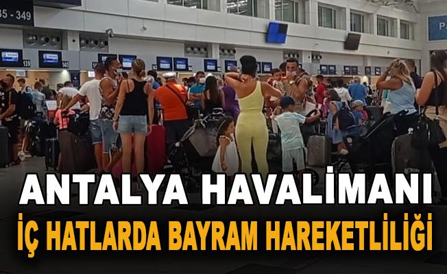 Antalya'da havalimanı iç hatlarda bayram hareketliliği
