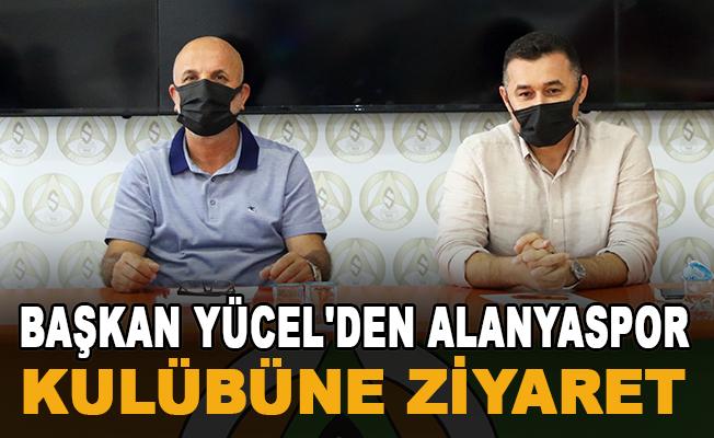 Başkan Yücel'den Alanyaspor kulübüne ziyaret