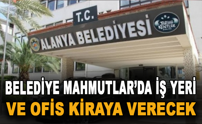 Belediye Mahmutlar'da iş yeri ve ofis kiraya verecek