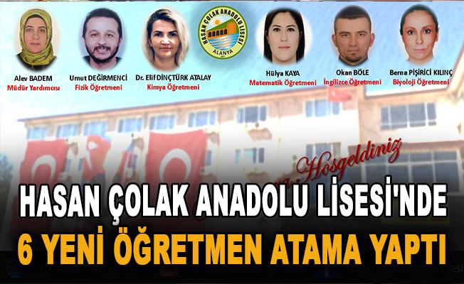Hasan Çolak Anadolu Lisesi'nde 6 yeni öğretmen atama yaptı