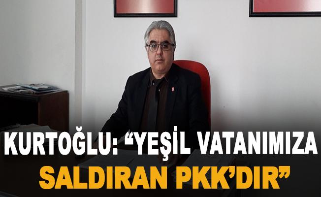 """Kurtoğlu: """"Yeşil Vatanımıza Saldıran PKK'dır"""""""