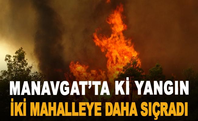 Manavgat'ta ki yangın iki mahalleye daha sıçradı