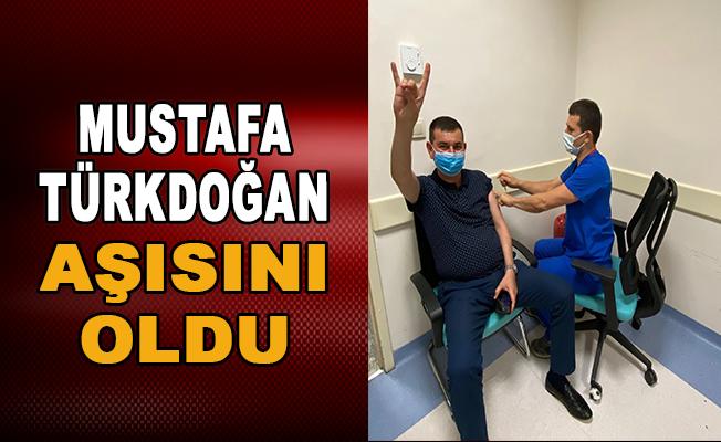 Mustafa Türkdoğan aşısını oldu