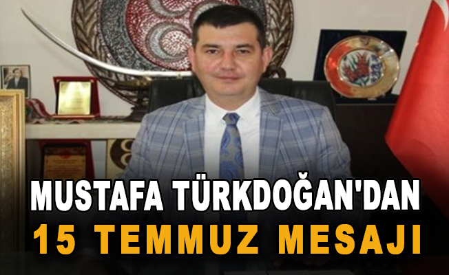 Mustafa Türkdoğan'dan 15 Temmuz Mesajı