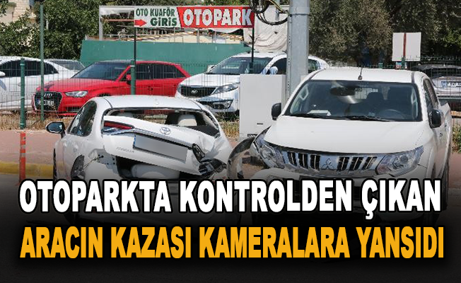 Otoparkta kontrolden çıkan aracın kazası kameralara yansıdı