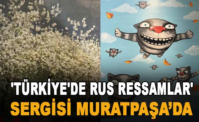 'Türkiye'de Rus Ressamlar' sergisi Muratpaşa'da