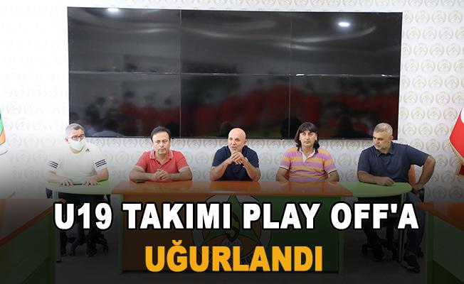 U19 takımı Play Off'a uğurlandı