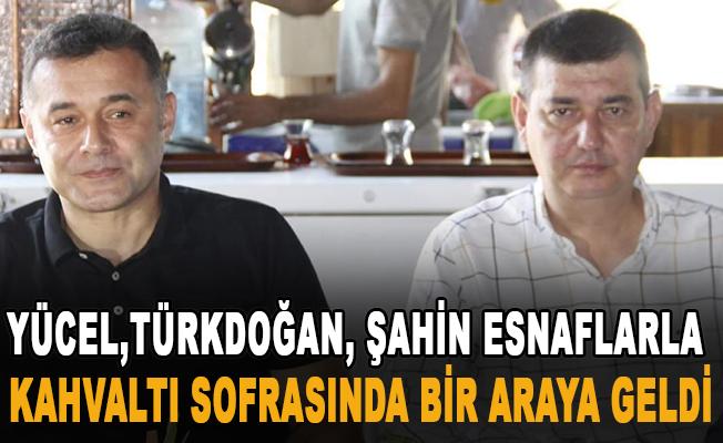 Yücel,Türkdoğan, Şahin esnaflarla kahvaltı sofrasında bir araya geldi