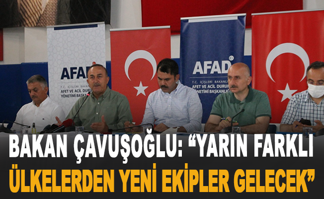 """Bakan Çavuşoğlu: """"Yarın farklı ülkelerden yeni ekipler gelecek"""""""