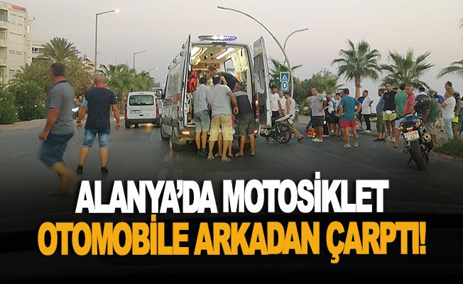 Alanya'da motosiklet otomobile arkadan çarptı!