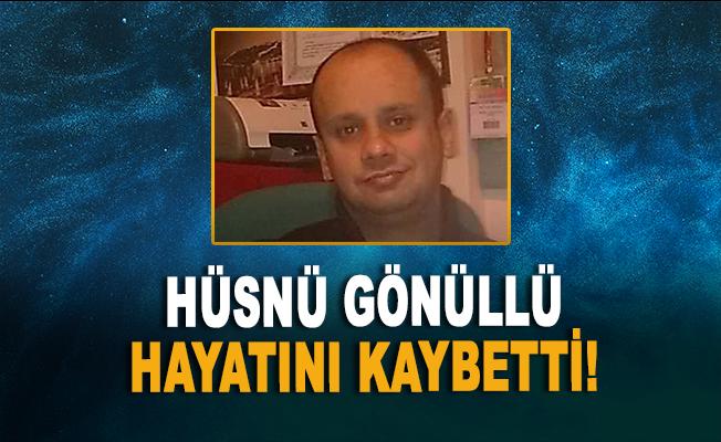 Hüsnü Gönüllü hayatını kaybetti
