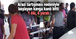 Arazi tartışması nedeniyle başlayan kavga kanlı bitti: 1 ölü, 4 yaralı