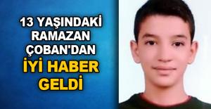 13 yaşındaki Ramazan Çoban'dan iyi haber geldi