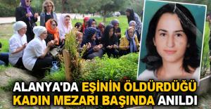 Alanya'da eşinin öldürdüğü kadın mezarı başında anıldı