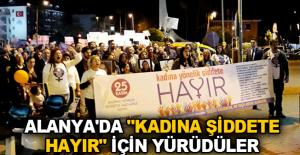 """Alanya'da """"Kadına Şiddete Hayır"""" için yürüdüler"""
