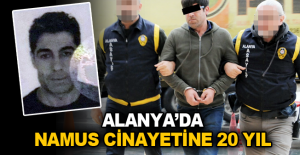 Alanya'da namus cinayetine 20 yıl hapis
