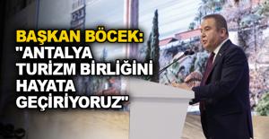 """Başkan Böcek """"Antalya Turizm Birliğini hayata geçiriyoruz"""""""