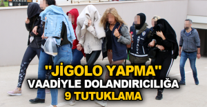 """""""Jigolo yapma"""" vaadiyle dolandırıcılığa 9 tutuklama"""