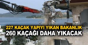 227 kaçak yapıyı yıkan bakanlık 260 kaçağı daha yıkacak