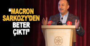 Bakan Çavuşoğlu: 'Macron Sarkozy'den beter çıktı'