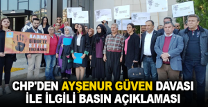 CHP'den Ayşenur Güven davası ile ilgili basın açıklaması