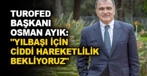 """TUROFED Başkanı Osman Ayık: """"Yılbaşı için ciddi hareketlilik bekliyoruz"""""""