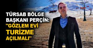 """TÜRSAB Bölge Başkanı Perçin: """"Gözlem Evi turizme açılmalı"""""""