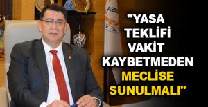 """""""Yasa teklifi vakit kaybetmeden meclise sunulmalı"""""""