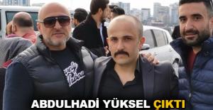 Abdulhadi Yüksel çıktı