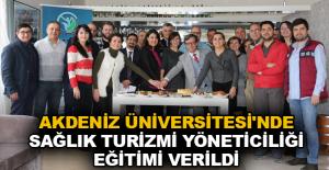 Akdeniz Üniversitesi'nde sağlık turizmi yöneticiliği eğitimi verildi