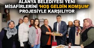"""Alanya Belediyesi yeni misafirlerini """"Hoş Geldin Komşum"""" projesiyle karşılıyor"""