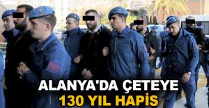 Alanya#039;da çeteye 130 yıl hapis