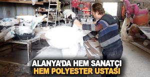 Alanya'da hem sanatçı, hem polyester ustası