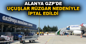 Alanya-GZP'de uçuşlar rüzgar nedeniyle iptal edildi
