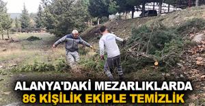 Alanya'daki mezarlıklarda 86 kişilik ekiple temizlik