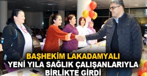 Başhekim Lakadamyalı yeni yıla sağlık çalışanlarıyla birlikte girdi
