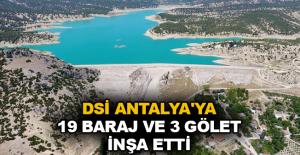 DSİ Antalya'ya 19 baraj ve 3 gölet inşa etti