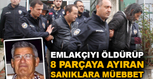 Emlakçıyı öldürüp 8 parçaya ayıran sanıklara müebbet