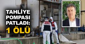 Tahliye pompası patladı: 1 ölü