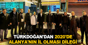 Türkdoğan'dan 2020'de Alanya'nın il olması dileği