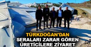 Türkdoğan'dan seraları zarar gören üreticilere ziyaret