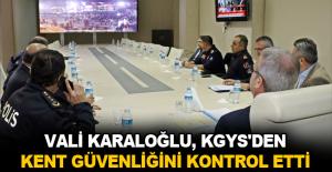 Vali Karaloğlu, KGYS'den kent güvenliğini kontrol etti