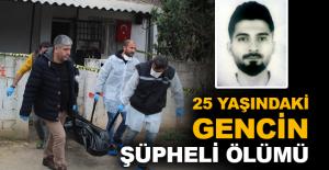 25 yaşındaki gencin şüpheli ölümü