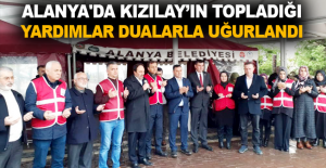 Alanya'da Kızılay'ın topladığı yardımlar dualarla uğurlandı