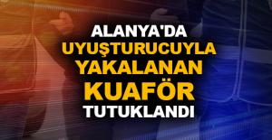 Alanya'da uyuşturucuyla yakalanan kuaför tutuklandı