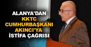 Alanya'dan KKTC Cumhurbaşkanı Akıncı'ya istifa çağrısı