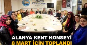 Alanya Kent Konseyi 8 Mart için toplandı