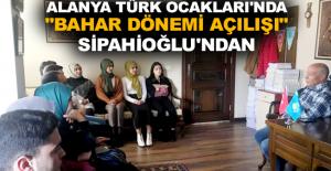 """Alanya Türk Ocakları'nda """"Bahar Dönemi Açılışı"""" Sipahioğlu'ndan"""