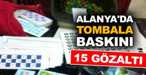 Alanya'da tombala baskını: 15 gözaltı